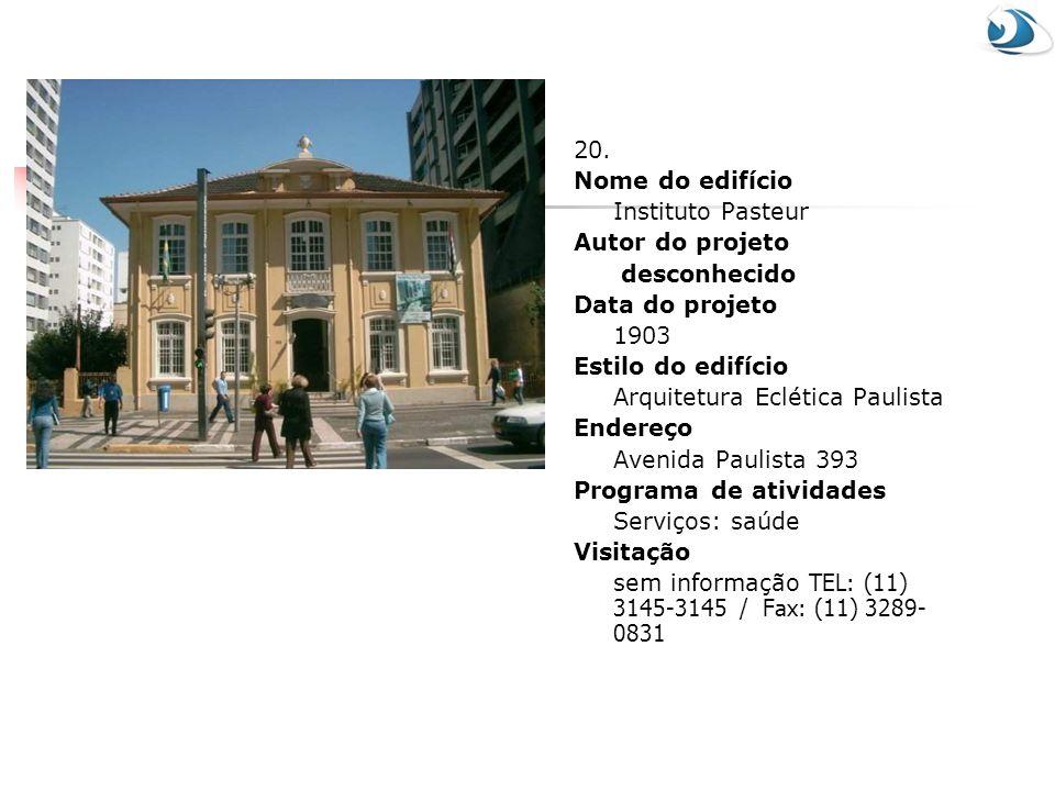 20. Nome do edifício. Instituto Pasteur. Autor do projeto. desconhecido. Data do projeto. 1903.