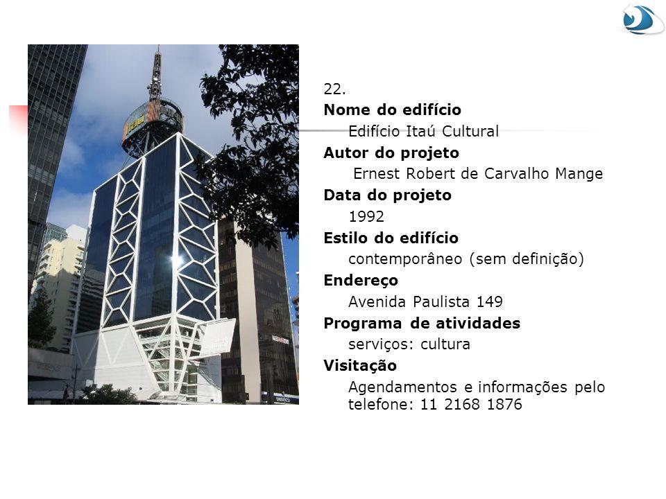 22. Nome do edifício. Edifício Itaú Cultural. Autor do projeto. Ernest Robert de Carvalho Mange.