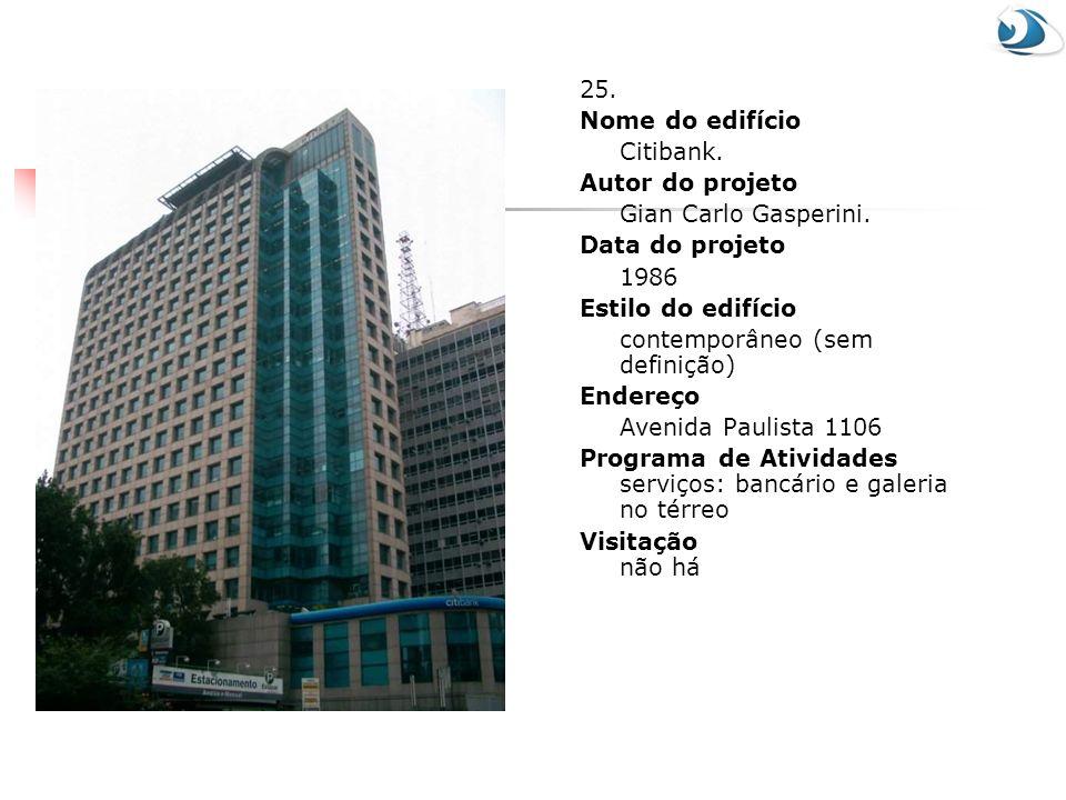 25. Nome do edifício. Citibank. Autor do projeto. Gian Carlo Gasperini. Data do projeto. 1986.