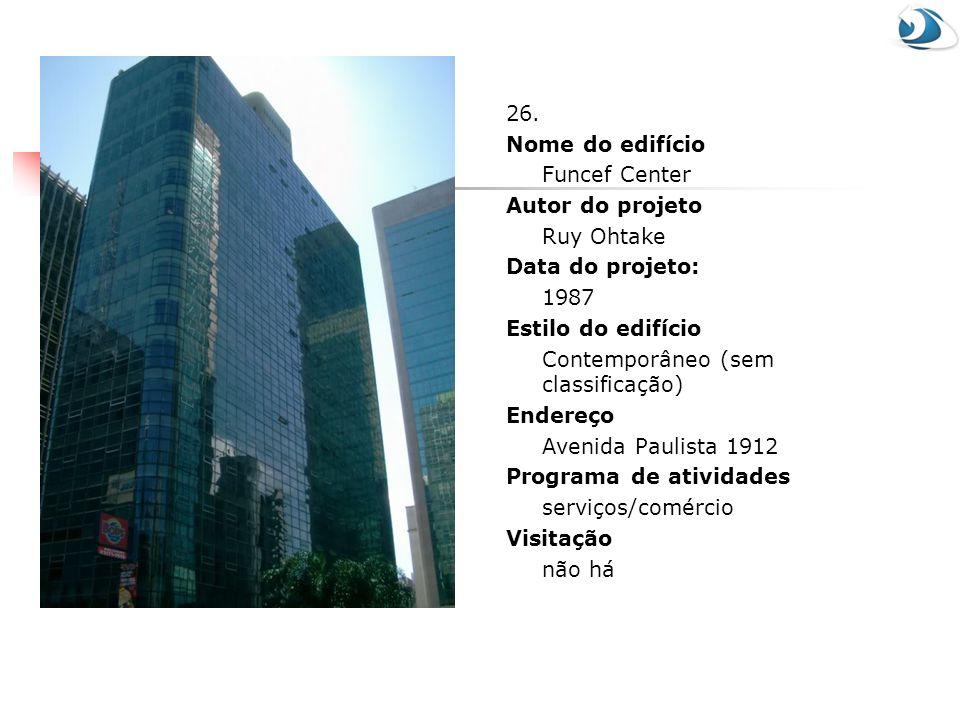 26. Nome do edifício. Funcef Center. Autor do projeto. Ruy Ohtake. Data do projeto: 1987. Estilo do edifício.