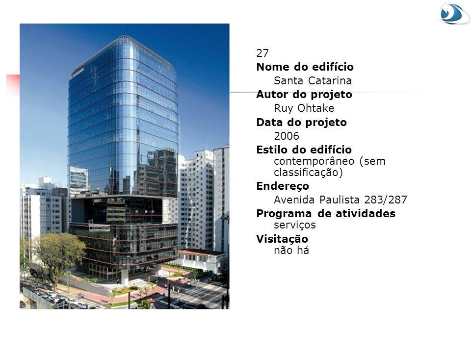27 Nome do edifício. Santa Catarina. Autor do projeto. Ruy Ohtake. Data do projeto. 2006. Estilo do edifício contemporâneo (sem classificação)