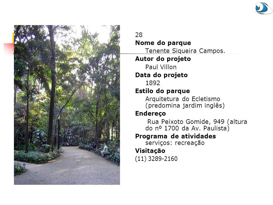 28 Nome do parque. Tenente Siqueira Campos. Autor do projeto. Paul Villon. Data do projeto. 1892.