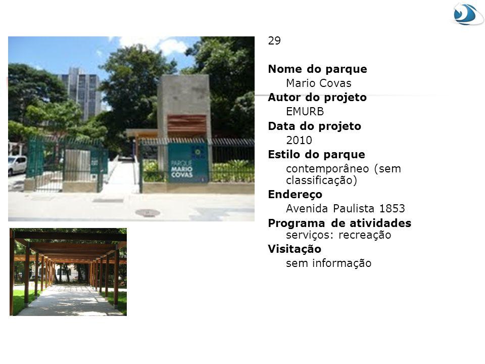 29 Nome do parque. Mario Covas. Autor do projeto. EMURB. Data do projeto. 2010. Estilo do parque.