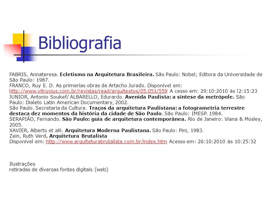 Bibliografia FABRIS, Annateresa. Ecletismo na Arquitetura Brasileira. São Paulo: Nobel; Editora da Universidade de São Paulo: 1987.