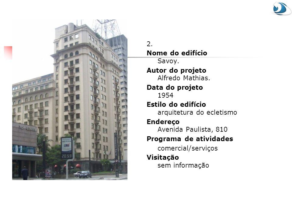 2. Nome do edifício Savoy. Autor do projeto Alfredo Mathias. Data do projeto 1954. Estilo do edifício arquitetura do ecletismo.