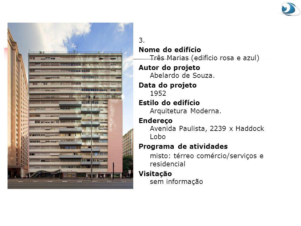3. Nome do edifício Três Marias (edifício rosa e azul) Autor do projeto Abelardo de Souza. Data do projeto 1952.