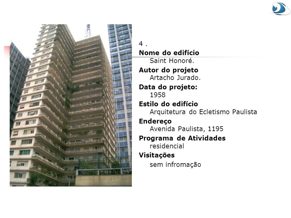 4 . Nome do edifício Saint Honoré. Autor do projeto Artacho Jurado. Data do projeto: 1958. Estilo do edifício Arquitetura do Ecletismo Paulista.