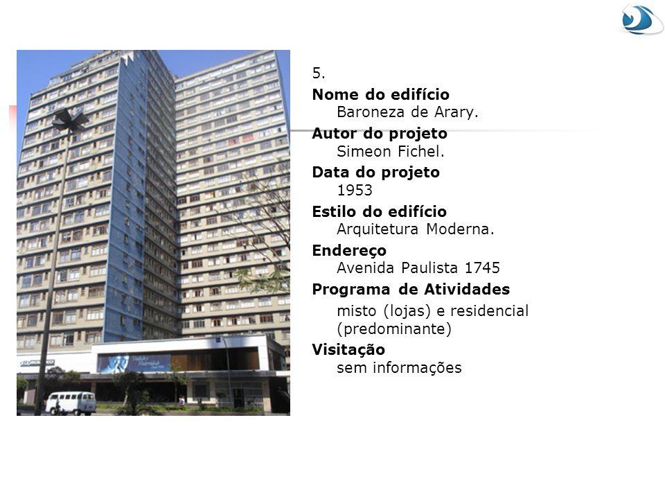 5. Nome do edifício Baroneza de Arary. Autor do projeto Simeon Fichel. Data do projeto 1953. Estilo do edifício Arquitetura Moderna.