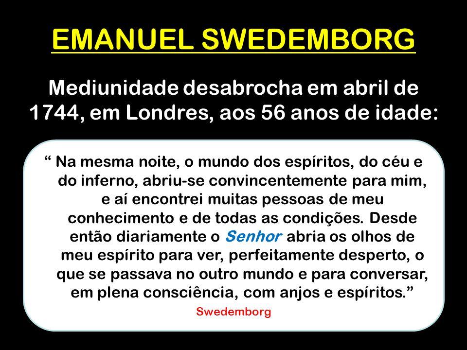 EMANUEL SWEDEMBORG Mediunidade desabrocha em abril de 1744, em Londres, aos 56 anos de idade:
