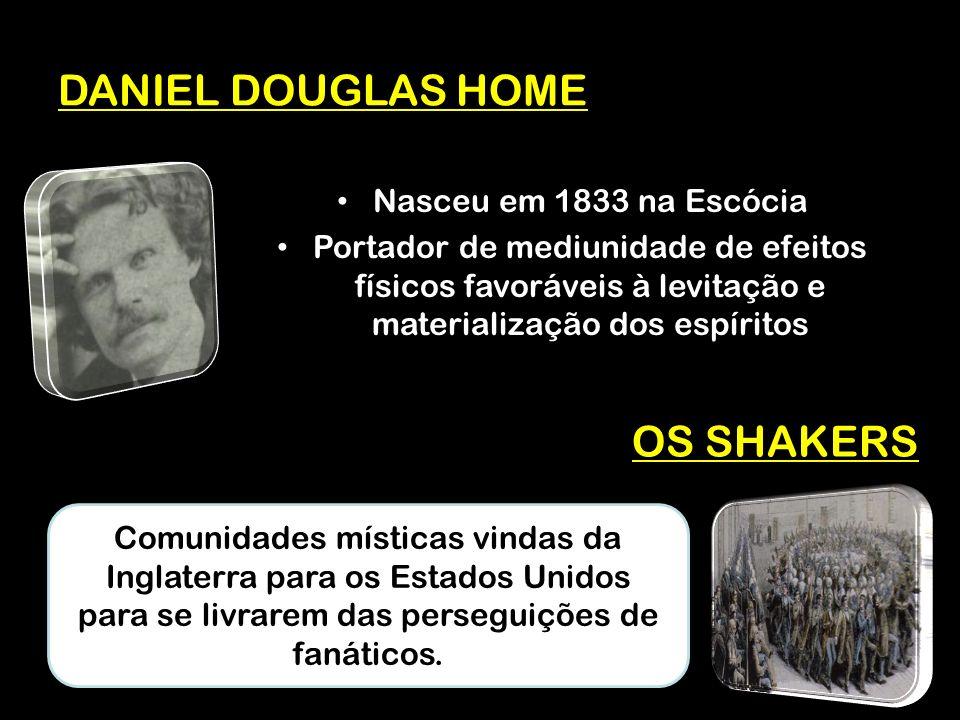 DANIEL DOUGLAS HOME OS SHAKERS Nasceu em 1833 na Escócia