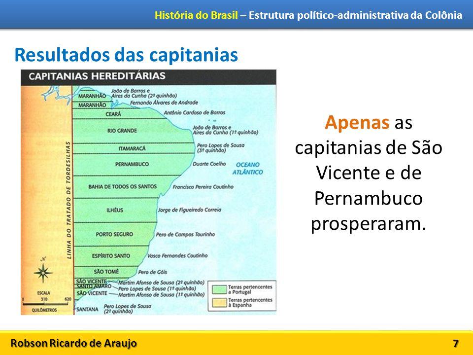Apenas as capitanias de São Vicente e de Pernambuco prosperaram.