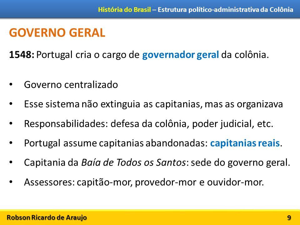 GOVERNO GERAL 1548: Portugal cria o cargo de governador geral da colônia. Governo centralizado.