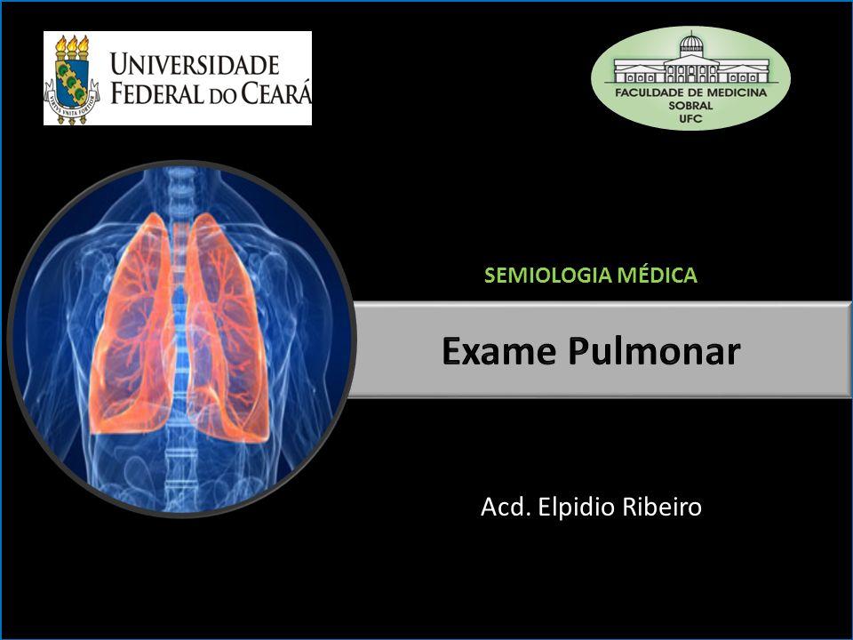 SEMIOLOGIA MÉDICA Exame Pulmonar Acd. Elpidio Ribeiro