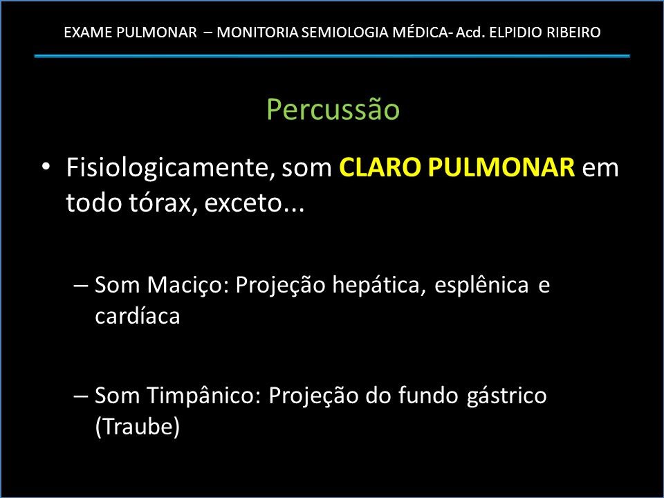 Percussão Fisiologicamente, som CLARO PULMONAR em todo tórax, exceto... Som Maciço: Projeção hepática, esplênica e cardíaca.