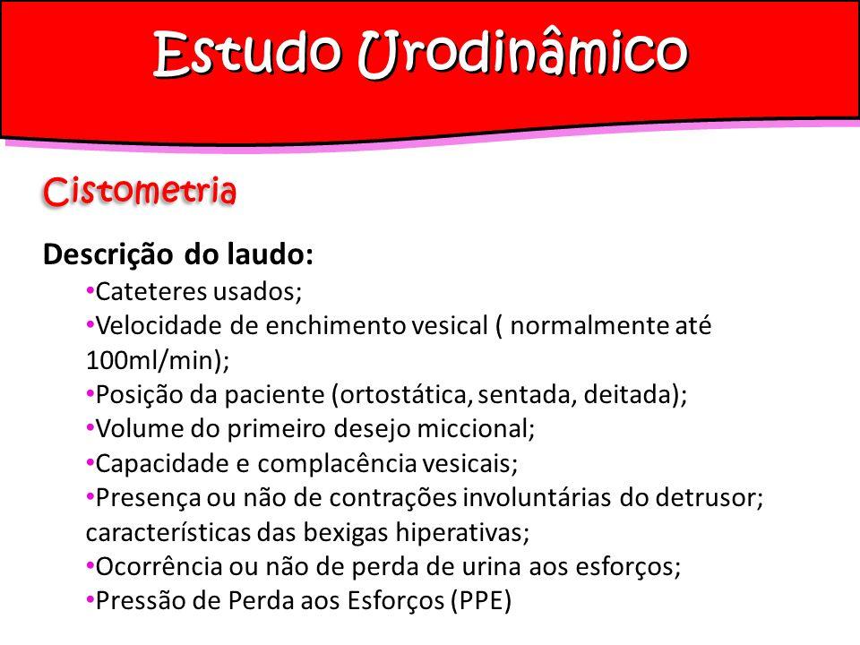 Estudo Urodinâmico Cistometria Descrição do laudo: Cateteres usados;