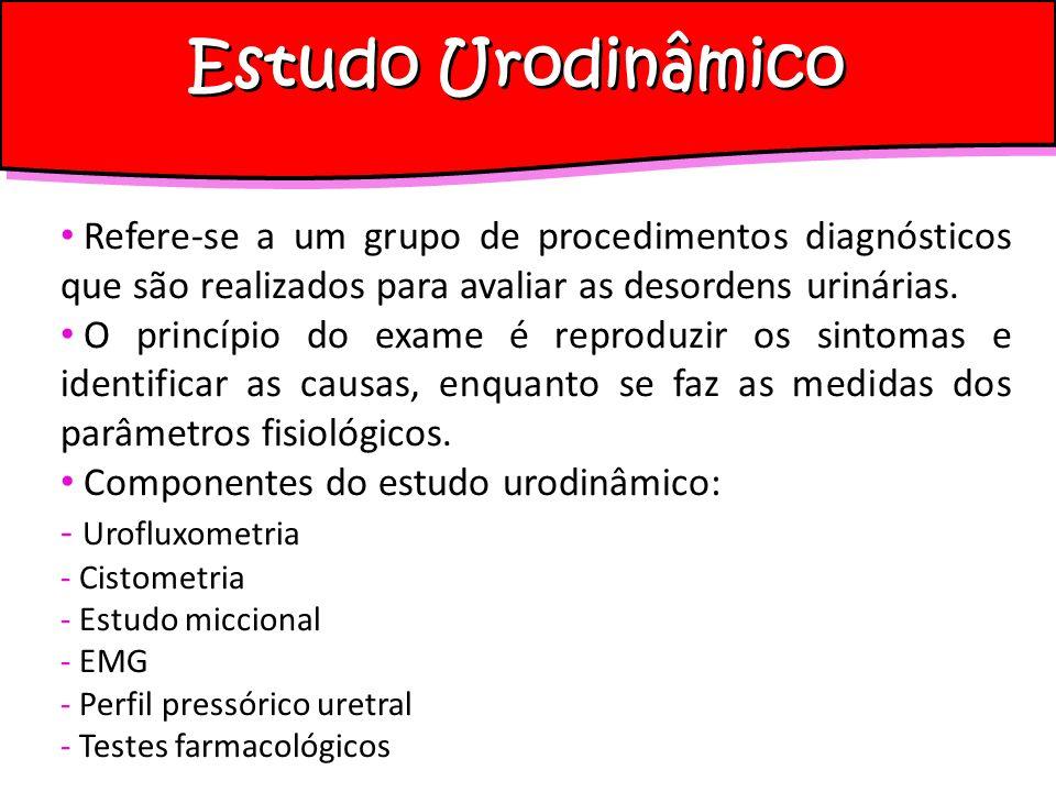 Estudo Urodinâmico Refere-se a um grupo de procedimentos diagnósticos que são realizados para avaliar as desordens urinárias.