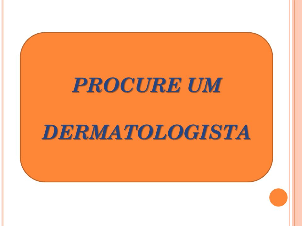 PROCURE UM DERMATOLOGISTA