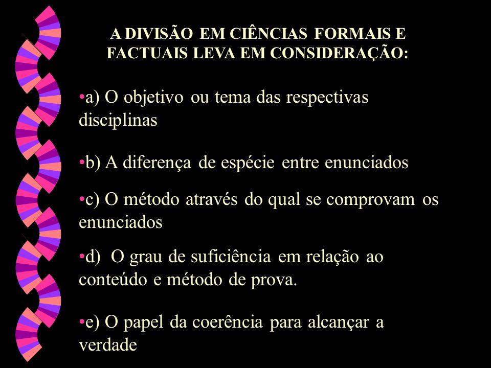 A DIVISÃO EM CIÊNCIAS FORMAIS E FACTUAIS LEVA EM CONSIDERAÇÃO: