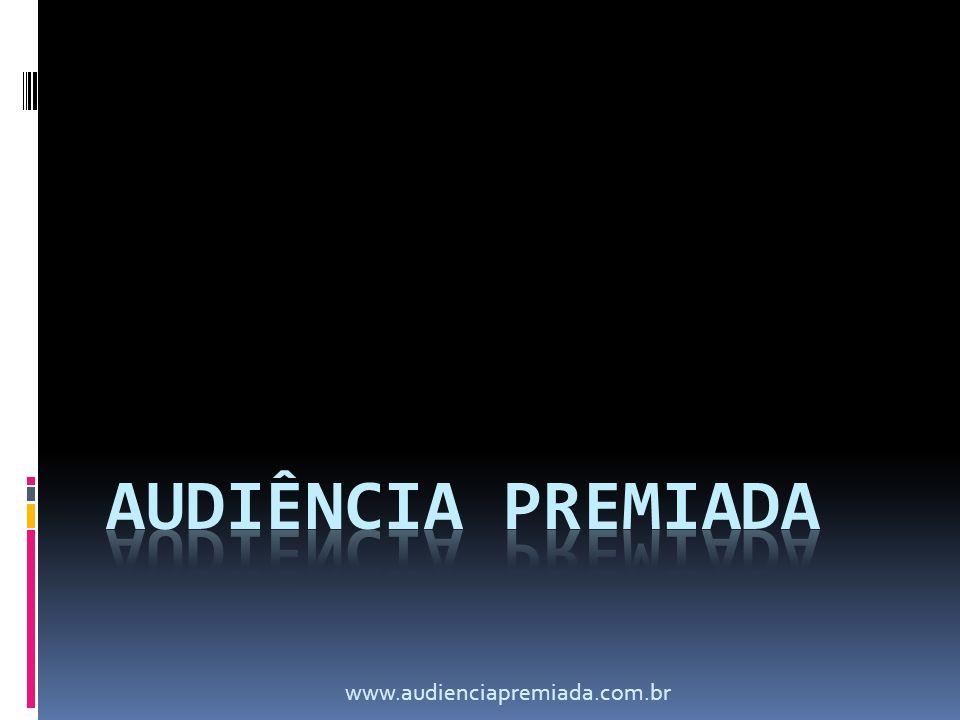 AUDIÊNCIA PREMIADA www.audienciapremiada.com.br