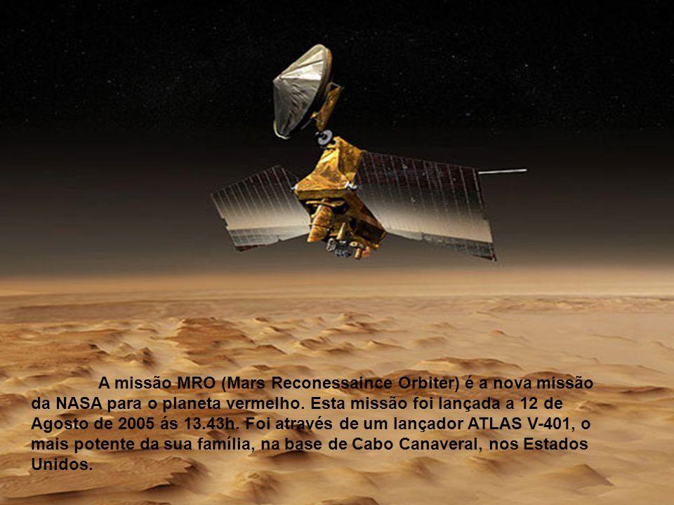 A missão MRO (Mars Reconessaince Orbiter) é a nova missão da NASA para o planeta vermelho.