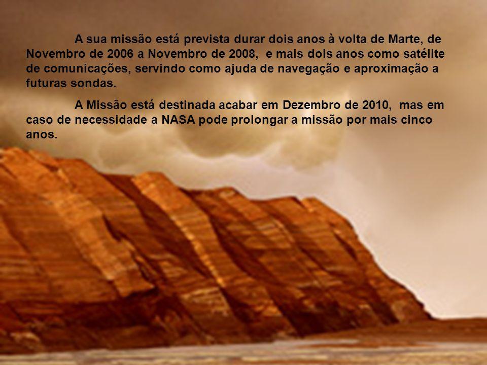 A sua missão está prevista durar dois anos à volta de Marte, de Novembro de 2006 a Novembro de 2008, e mais dois anos como satélite de comunicações, servindo como ajuda de navegação e aproximação a futuras sondas.