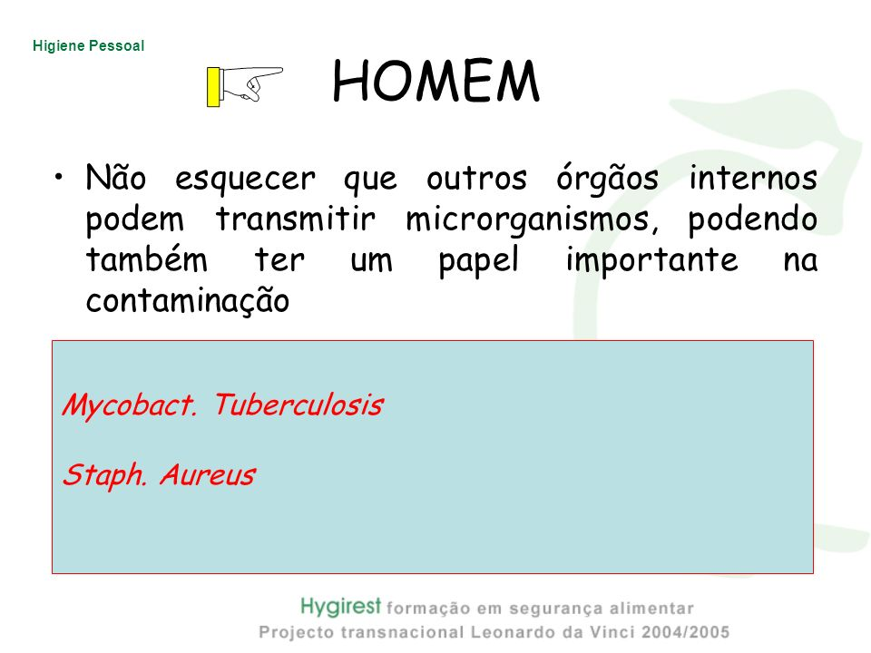 HOMEM Não esquecer que outros órgãos internos podem transmitir microrganismos, podendo também ter um papel importante na contaminação.