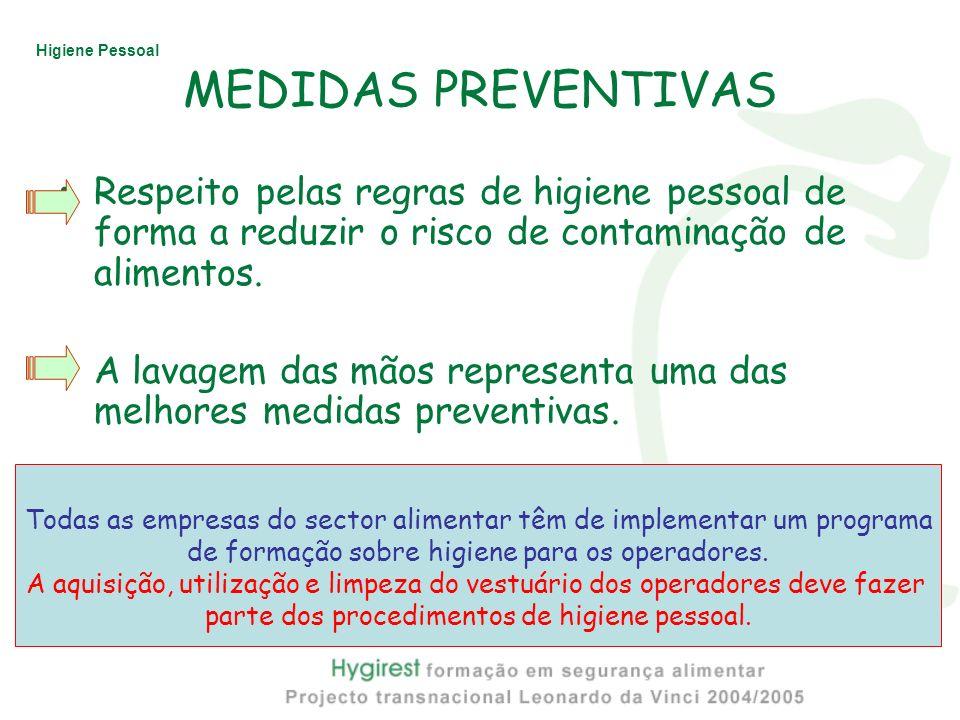 MEDIDAS PREVENTIVAS Respeito pelas regras de higiene pessoal de forma a reduzir o risco de contaminação de alimentos.
