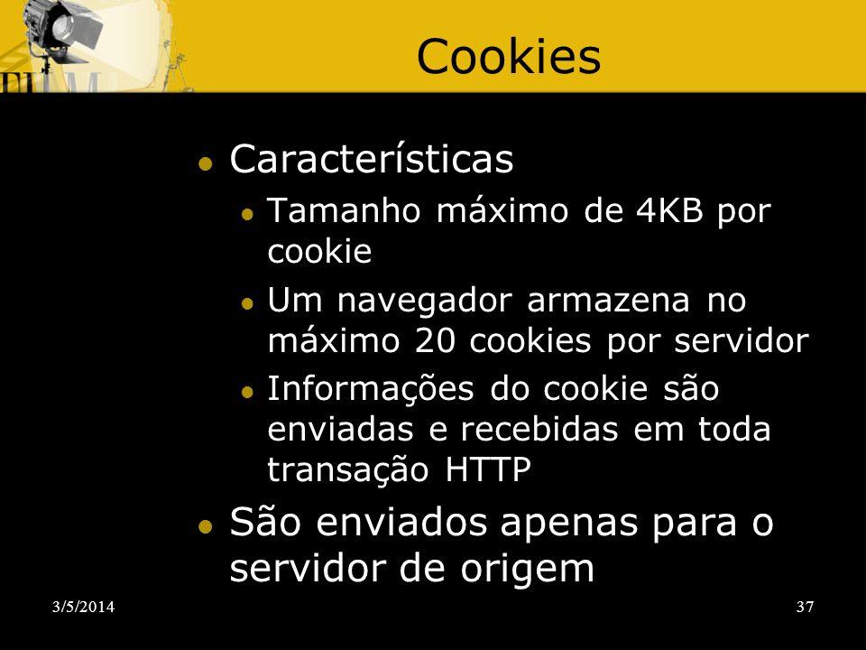 Cookies Características São enviados apenas para o servidor de origem