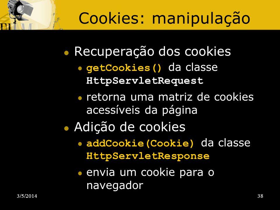 Cookies: manipulação Recuperação dos cookies Adição de cookies