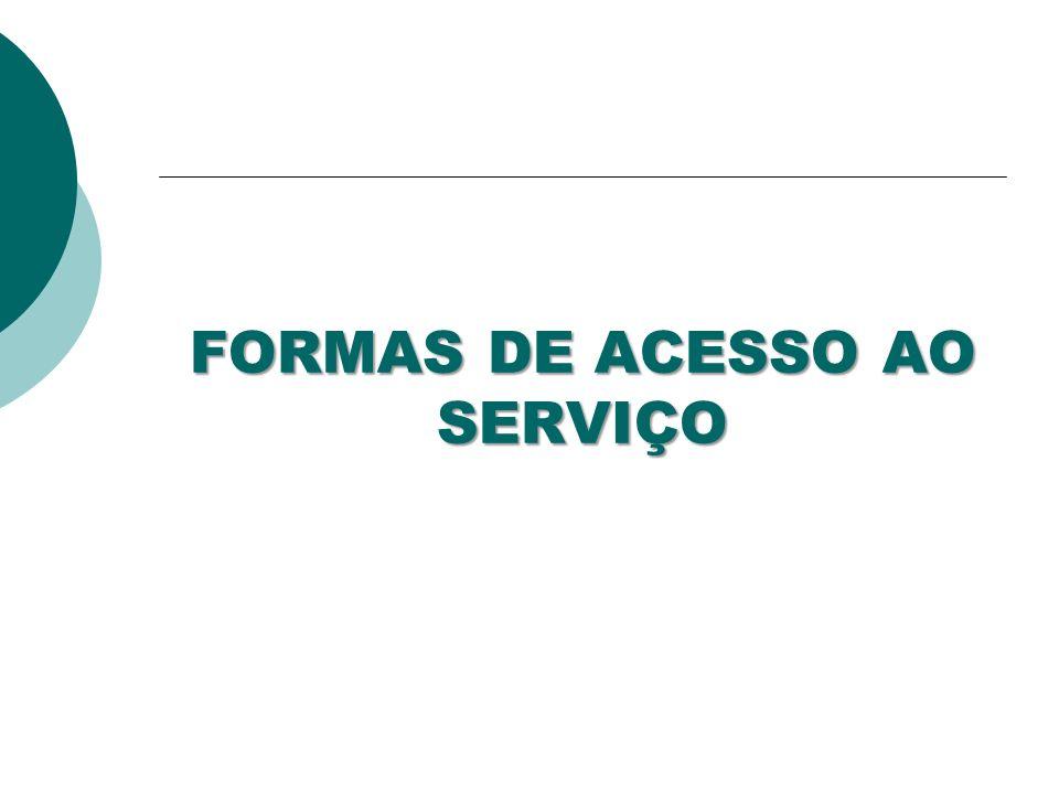 FORMAS DE ACESSO AO SERVIÇO