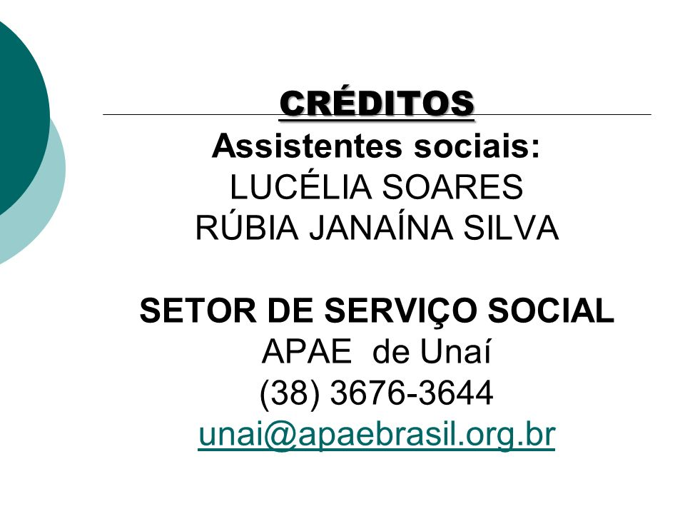 CRÉDITOS Assistentes sociais: LUCÉLIA SOARES RÚBIA JANAÍNA SILVA SETOR DE SERVIÇO SOCIAL APAE de Unaí (38) 3676-3644 unai@apaebrasil.org.br