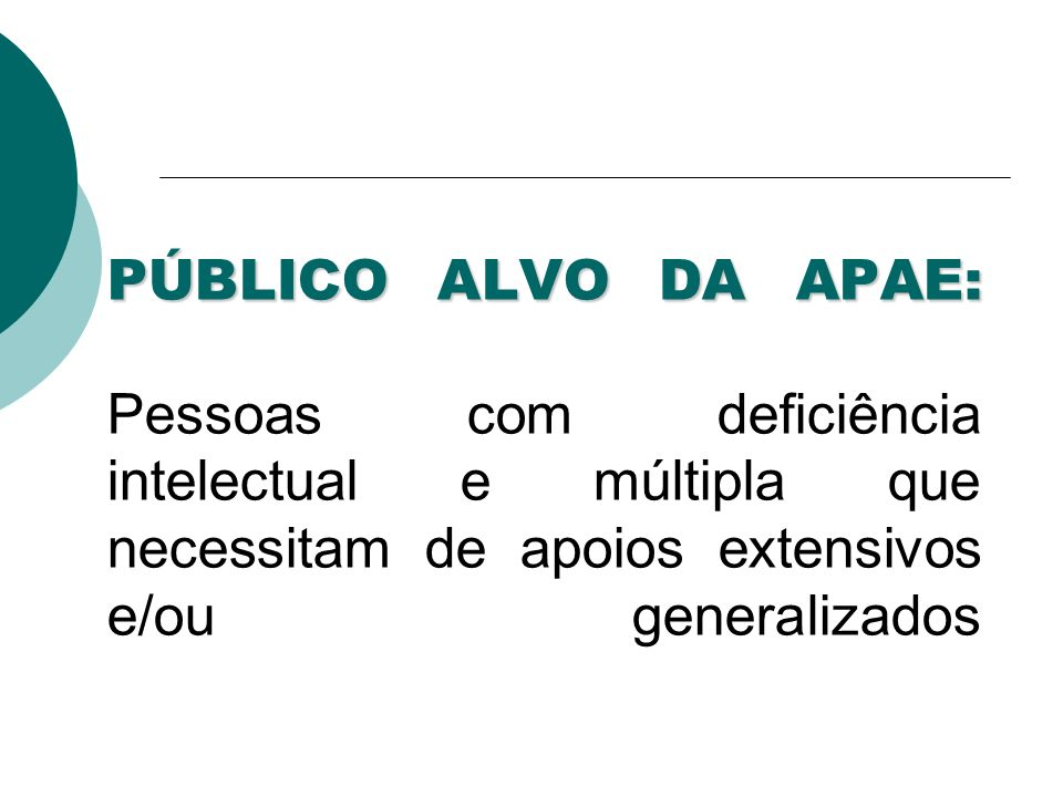 PÚBLICO ALVO DA APAE: Pessoas com deficiência intelectual e múltipla que necessitam de apoios extensivos e/ou generalizados