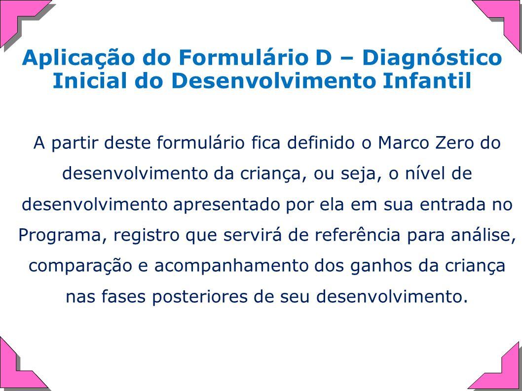 Aplicação do Formulário D – Diagnóstico Inicial do Desenvolvimento Infantil