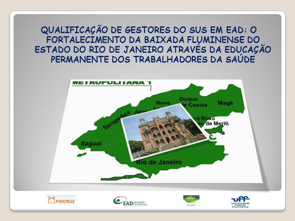 QUALIFICAÇÃO DE GESTORES DO SUS EM EAD: O FORTALECIMENTO DA BAIXADA FLUMINENSE DO ESTADO DO RIO DE JANEIRO ATRAVÉS DA EDUCAÇÃO PERMANENTE DOS TRABALHADORES DA SAÚDE