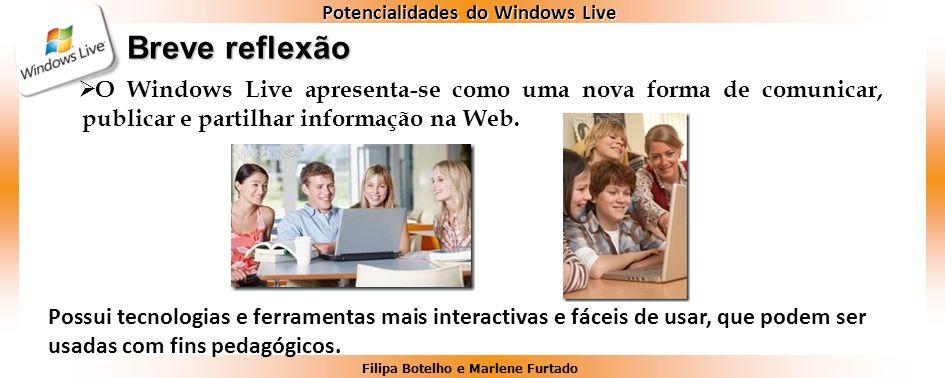 Breve reflexão O Windows Live apresenta-se como uma nova forma de comunicar, publicar e partilhar informação na Web.