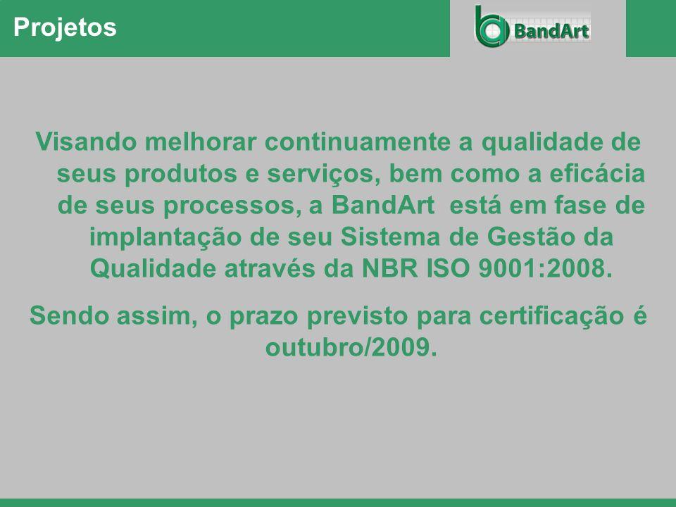Sendo assim, o prazo previsto para certificação é outubro/2009.