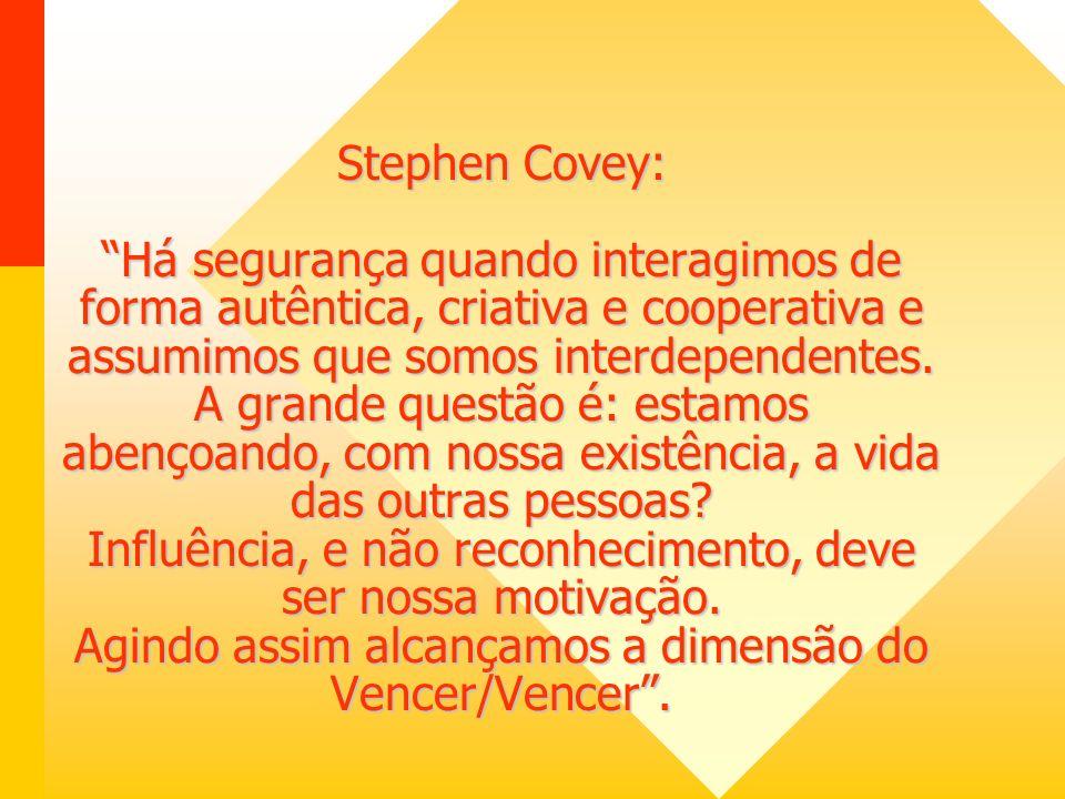 Stephen Covey: Há segurança quando interagimos de forma autêntica, criativa e cooperativa e assumimos que somos interdependentes.