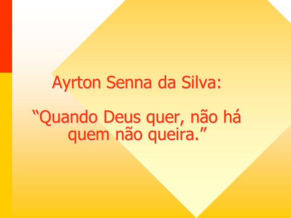 Ayrton Senna da Silva: Quando Deus quer, não há quem não queira.