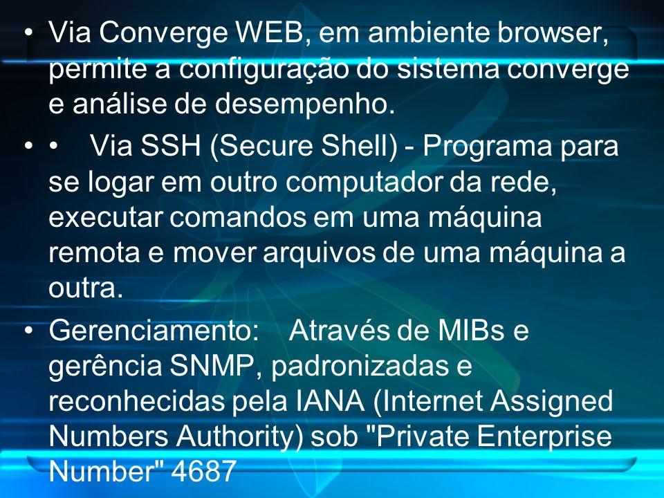Via Converge WEB, em ambiente browser, permite a configuração do sistema converge e análise de desempenho.