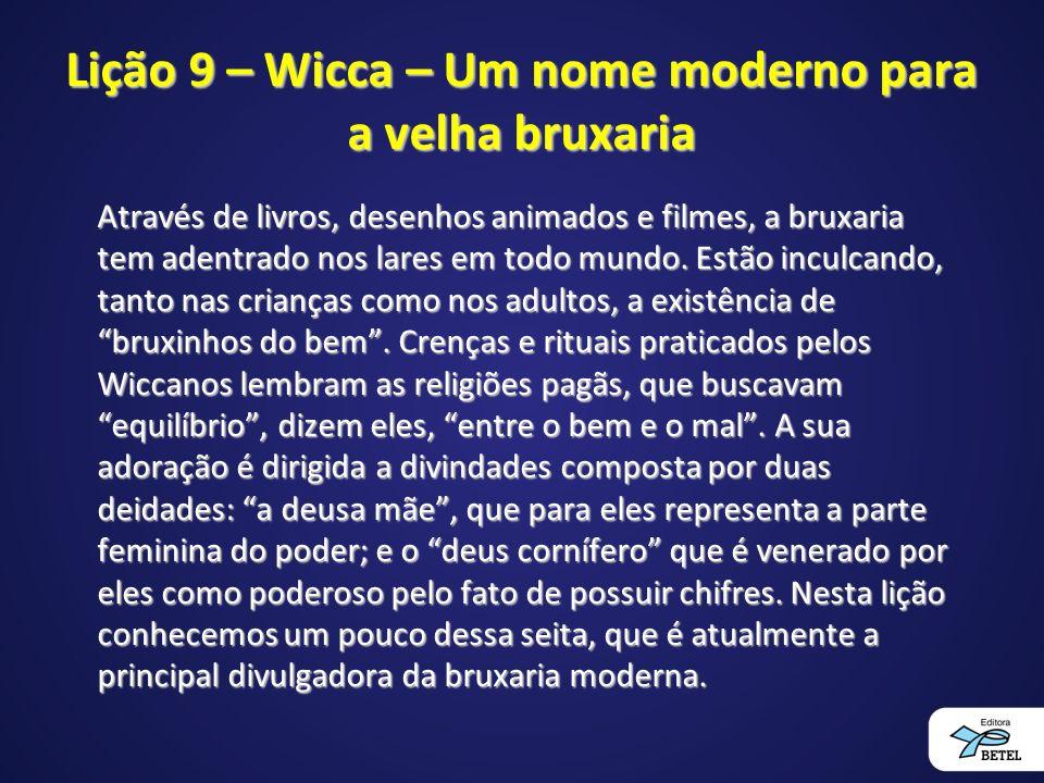 Lição 9 – Wicca – Um nome moderno para a velha bruxaria