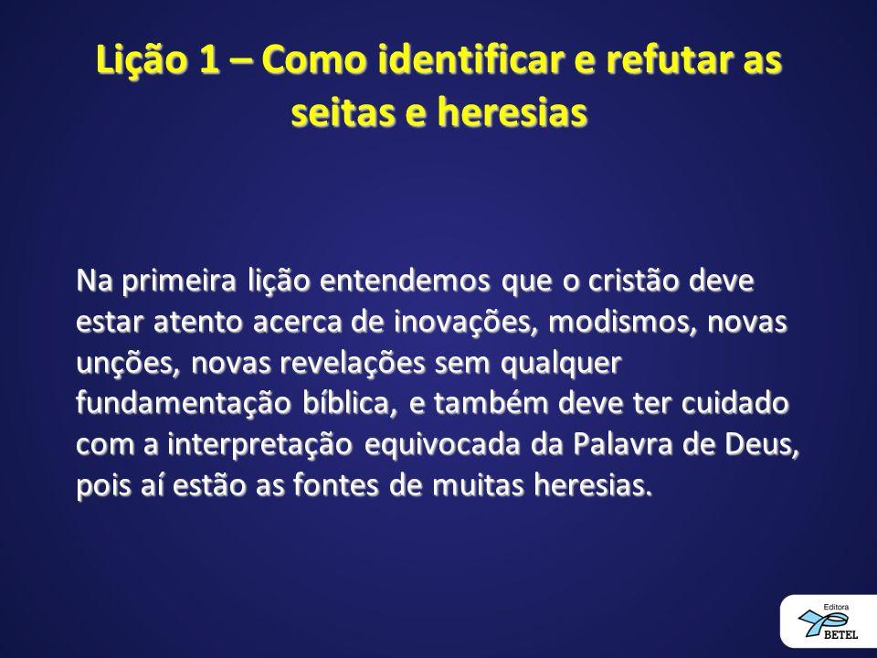 Lição 1 – Como identificar e refutar as seitas e heresias