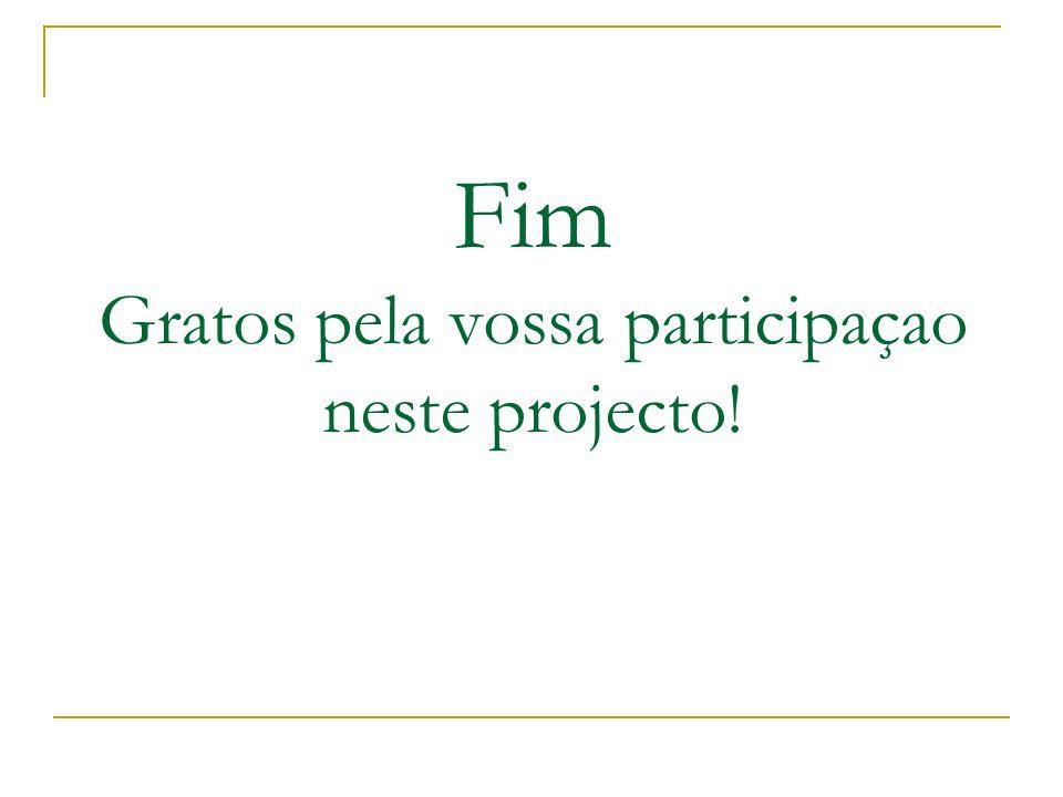 Fim Gratos pela vossa participaçao neste projecto!