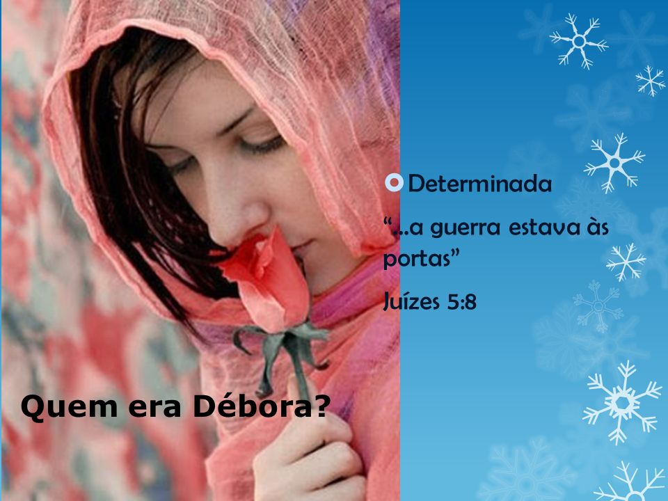 Determinada ...a guerra estava às portas Juízes 5:8 Quem era Débora
