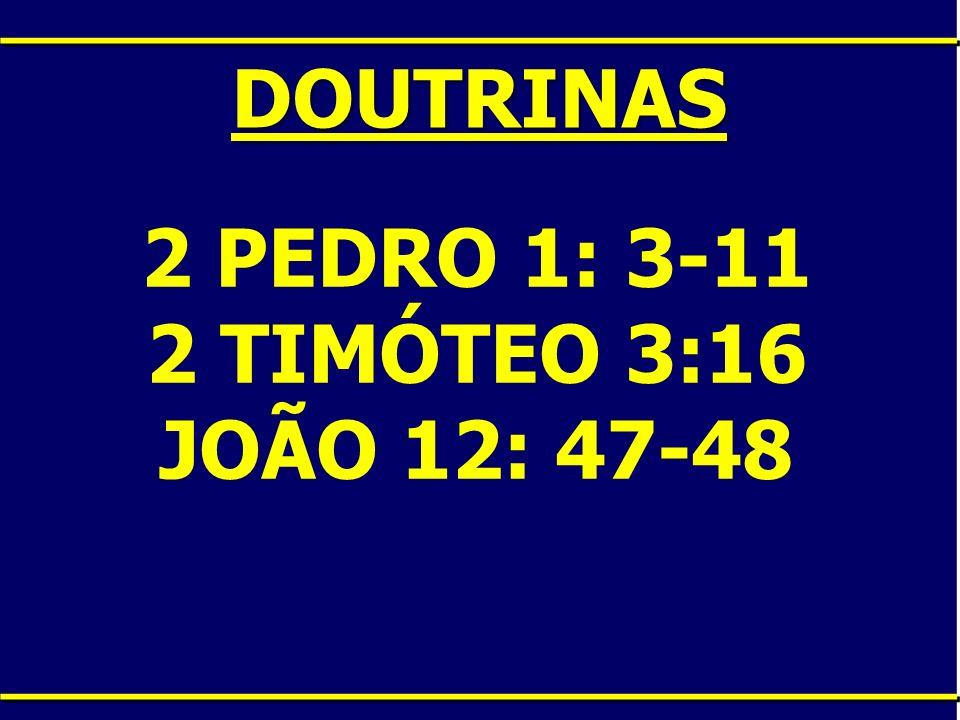 DOUTRINAS 2 PEDRO 1: 3-11 2 TIMÓTEO 3:16 JOÃO 12: 47-48