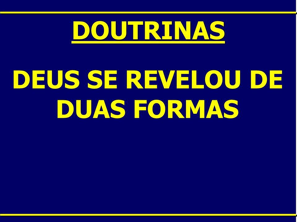 DEUS SE REVELOU DE DUAS FORMAS
