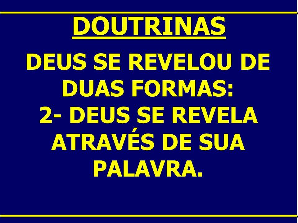 DOUTRINAS DEUS SE REVELOU DE DUAS FORMAS: