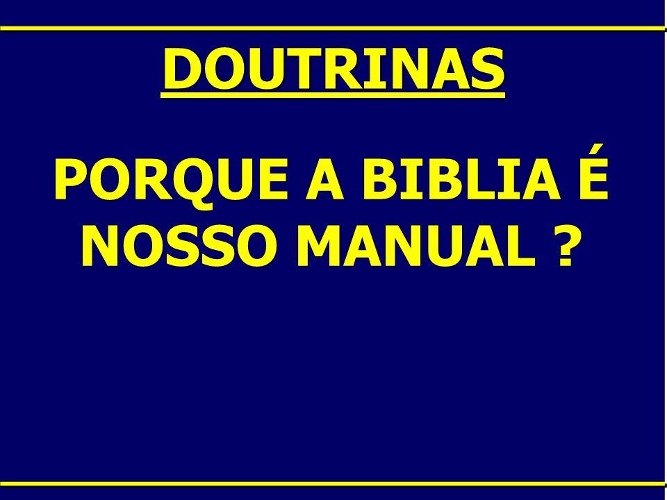 PORQUE A BIBLIA É NOSSO MANUAL
