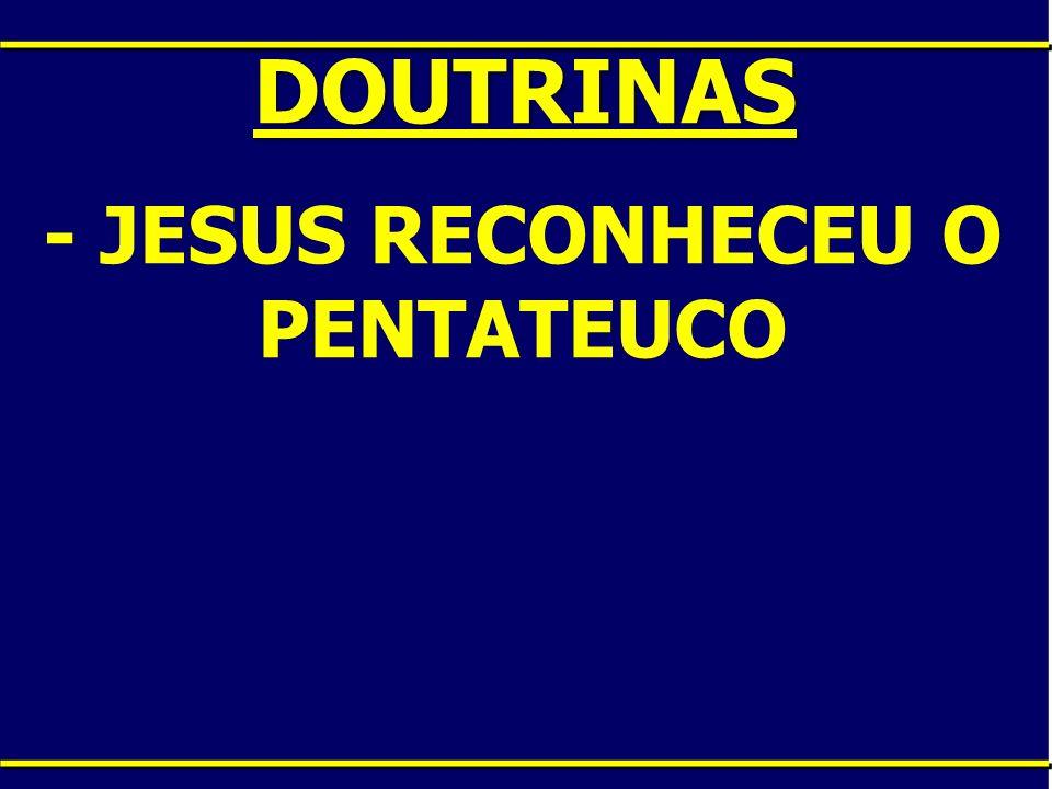 - JESUS RECONHECEU O PENTATEUCO