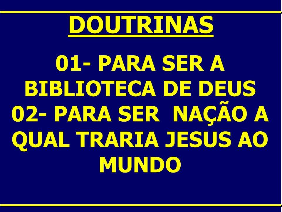 DOUTRINAS 01- PARA SER A BIBLIOTECA DE DEUS