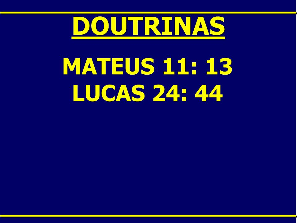DOUTRINAS MATEUS 11: 13 LUCAS 24: 44